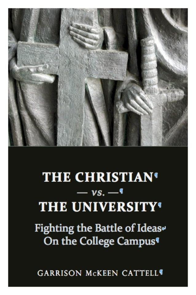 THE	  CHRISTIAN 	                       —	  vs.	  — 	           THE	  UNIVERSITY 	         Fighting	  the	  Battle	  of	  ...