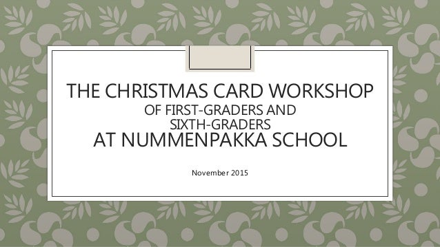 THE CHRISTMAS CARD WORKSHOP OF FIRST-GRADERS AND SIXTH-GRADERS AT NUMMENPAKKA SCHOOL November 2015