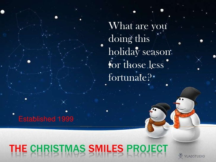 What are you doing this holiday season for those less fortunate?<br />Established 1999<br />TheChristmasSmilesProject<br />