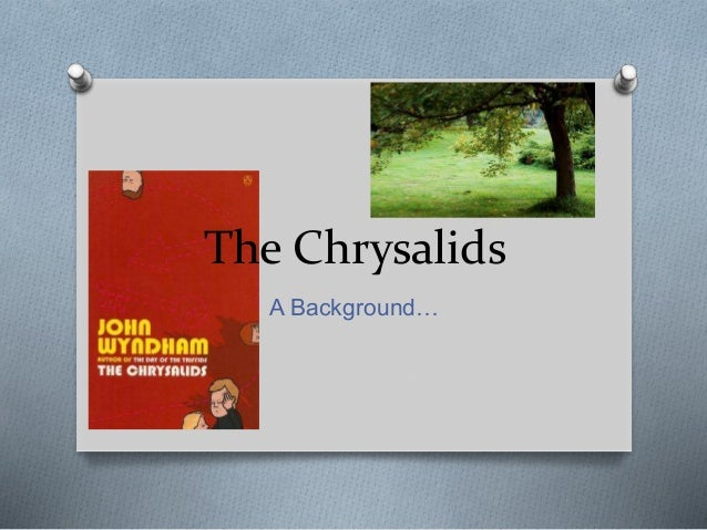 The Chrysalids A Background…