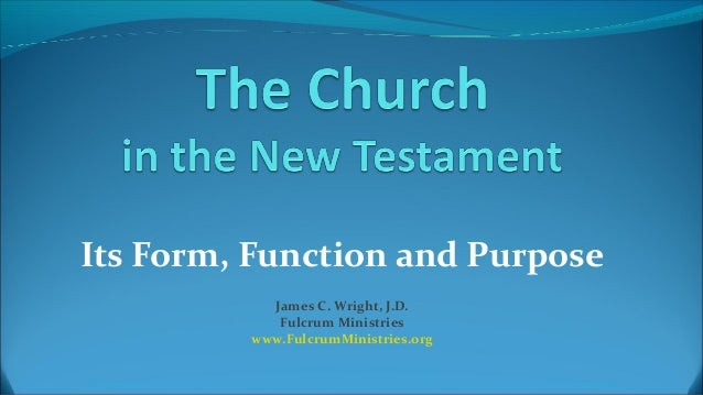 Its Form, Function and Purpose James C. Wright, J.D. Fulcrum Ministries www.FulcrumMinistries.org