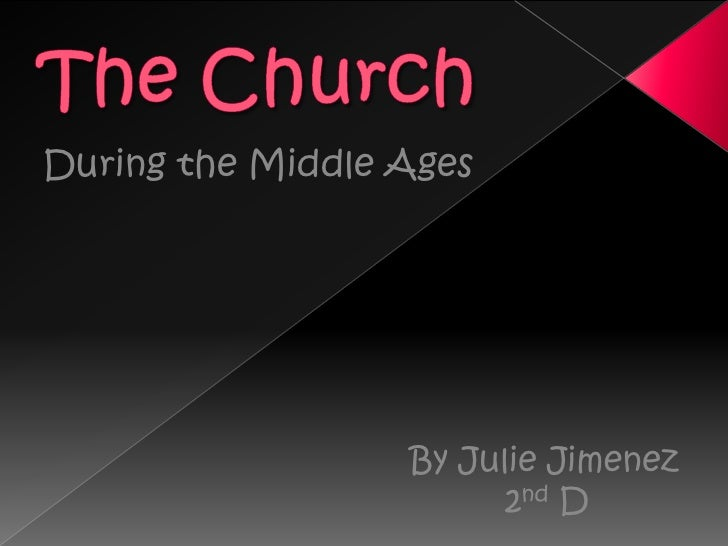 The Church<br />During the Middle Ages<br />By Julie Jimenez<br />2nd D<br />