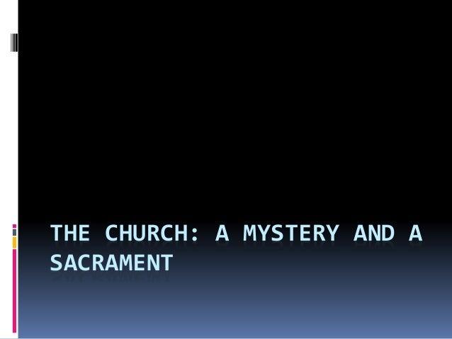 THE CHURCH: A MYSTERY AND A SACRAMENT