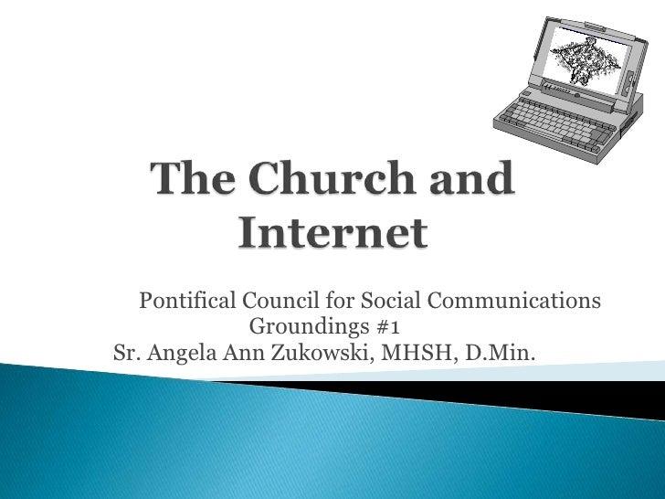 The Church and Internet<br />Pontifical Council for Social Communications<br />Groundings #1<br />Sr. Angela Ann Zukowski,...