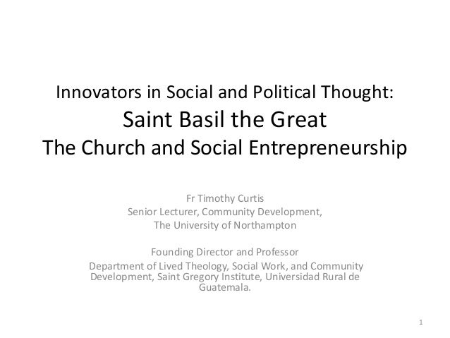 Innovators in Social and Political Thought:            Saint Basil the GreatThe Church and Social Entrepreneurship        ...
