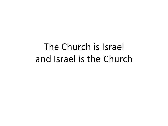The Church is Israel and Israel is the Church