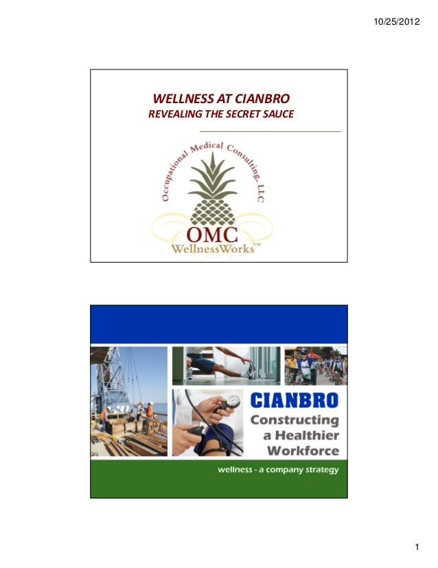 10/25/2012WELLNESS AT CIANBROREVEALING THE SECRET SAUCE    Occupational Medical Consulting, LLC                           ...