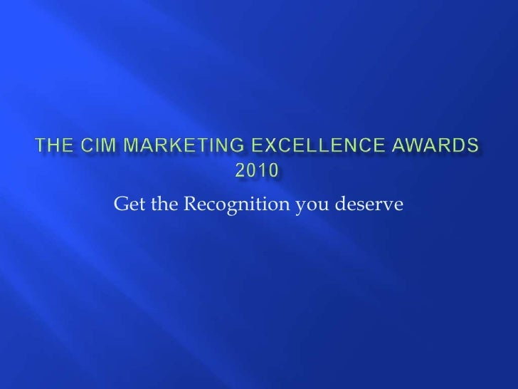 THE CIM MARKETING EXCELLENCE AWARDS 2010<br />Get the Recognition you deserve<br />