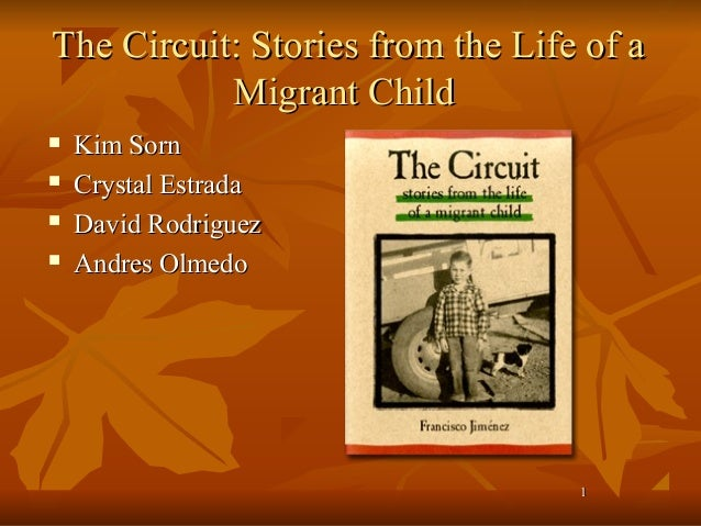11 The Circuit: Stories from the Life of aThe Circuit: Stories from the Life of a Migrant ChildMigrant Child  Kim SornKim...