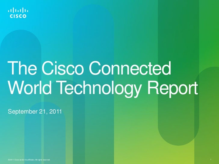 The Cisco ConnectedWorld Technology ReportSeptember 21, 2011© 2011 Cisco and/or its affiliates. All rights reserved.   1