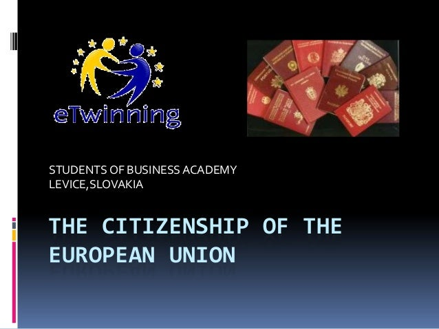 STUDENTS OF BUSINESS ACADEMYLEVICE,SLOVAKIATHE CITIZENSHIP OF THEEUROPEAN UNION