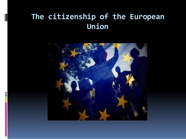 citizenship of the european union A distinctive contribution to the politics of citizenship and immigration in an expanding european union, this book explains how and why differences arise in responses to immigration by examining local, national and transnational dimensions of public debates on romanian migrants and the roma.