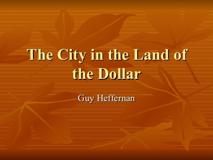 The City in the Land of the Dollar Guy Heffernan