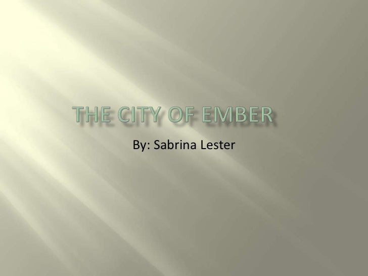 essay on city of ember How can the answer be improved.