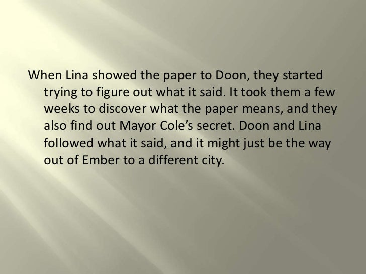 the city of ember and mayor City of ember script taken from a transcript of the screenplay and/or the tim   the box was entrusted to the first mayor who was to pass it on to her successor.