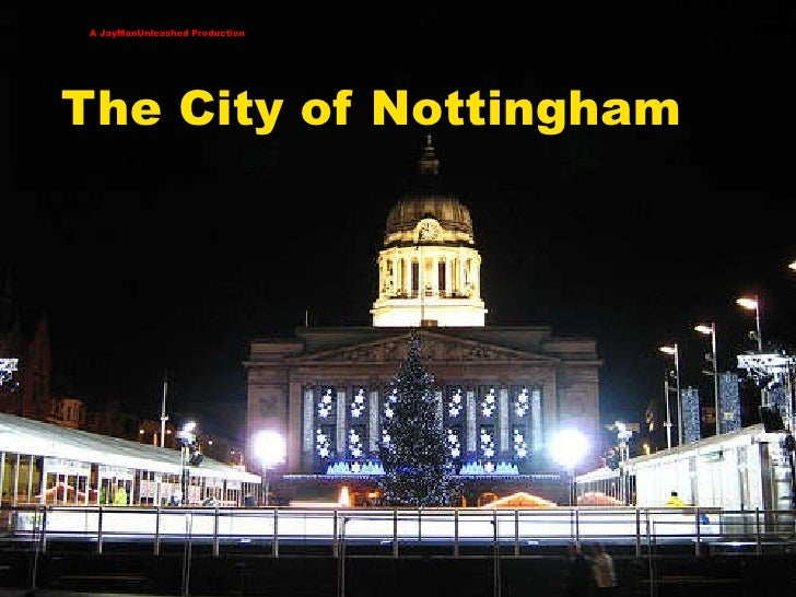 A JayManUnleashed Production The City of Nottingham