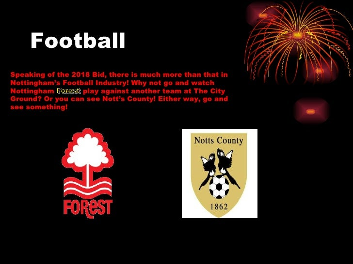 Football Speaking of the 2018 Bid, there is much more than that in Nottingham's Football Industry! Why not go and watch No...