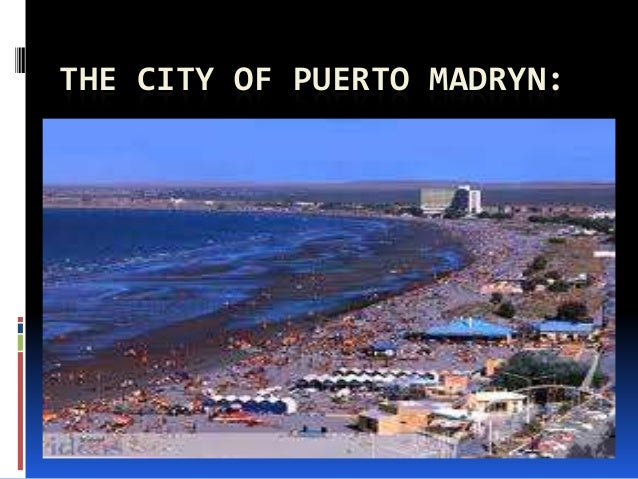 THE CITY OF PUERTO MADRYN:
