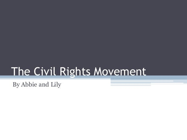The Civil Rights MovementBy Abbie and Lily
