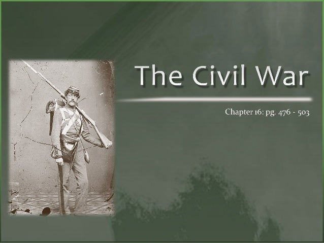The Civil War  Chapter 16: pg.  476 - 503