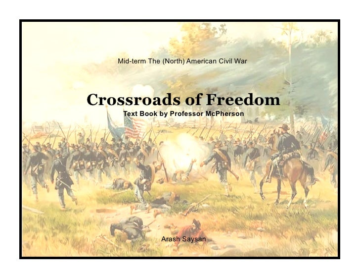 Mid-term The (North) American Civil War     Crossroads of Freedom     Text Book by Professor McPherson                    ...
