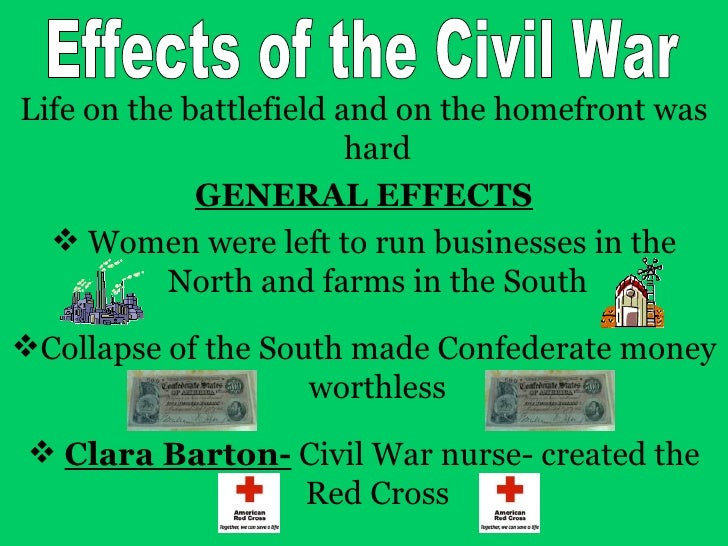 effects of civil war Of all of the technological advances made by the time of the civil war, the rifle  made the biggest impact the rifle was created long before the civil war.