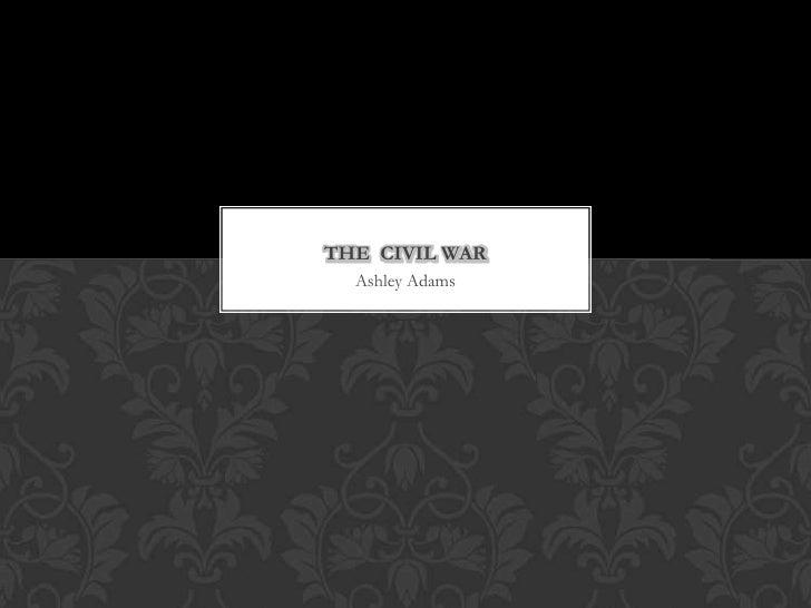 Ashley Adams<br />The  Civil War<br />