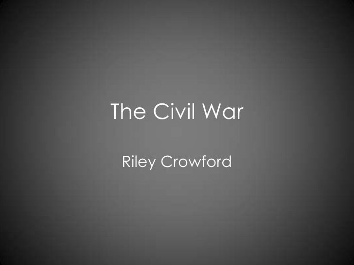 The Civil War<br />Riley Crowford<br />