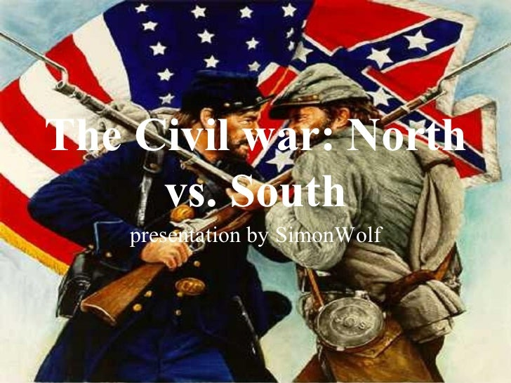 The Civil war: North     vs. South    presentation by SimonWolf