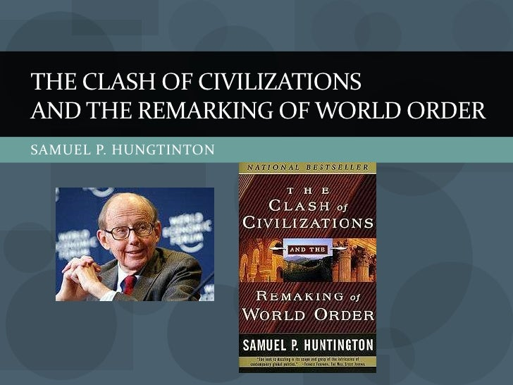 essay on the clash of civilizations It is a lecture by edward said's, held in the university of massachusetts, it is about clash of civilization and how people think abou.