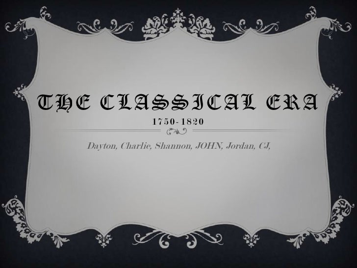 THE CLASSICAL ERA                  1750-1820   Dayton, Charlie, Shannon, JOHN, Jordan, CJ,