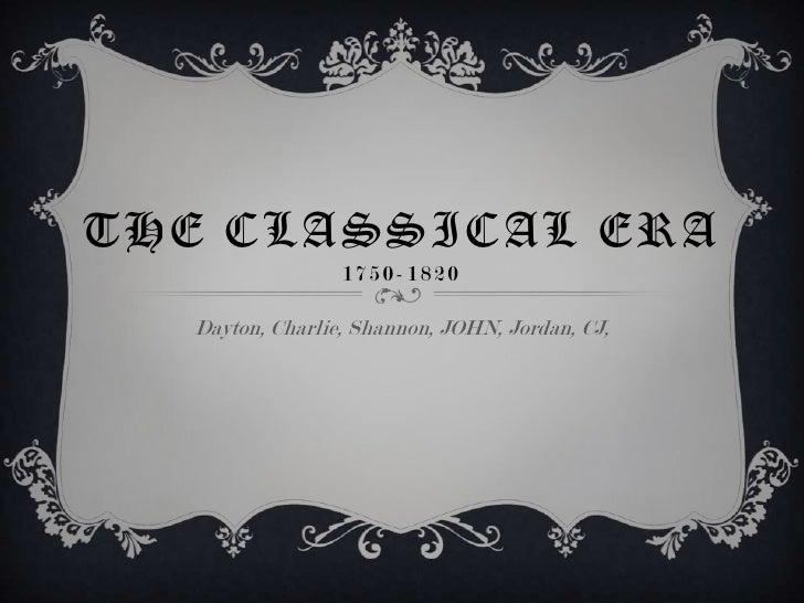 THE CLASSICAL ERA                  1750-1820   Dayton, Charlie, Shannon, JOHN, Jordan, CJ,