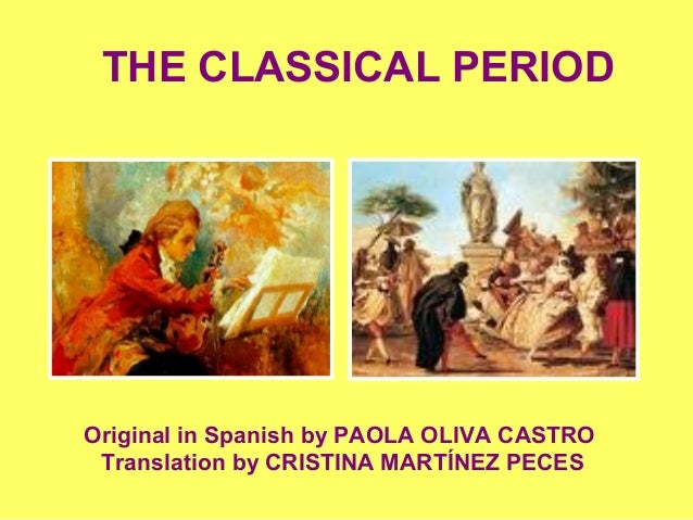 THE CLASSICAL PERIOD Original in Spanish by PAOLA OLIVA CASTRO Translation by CRISTINA MARTÍNEZ PECES