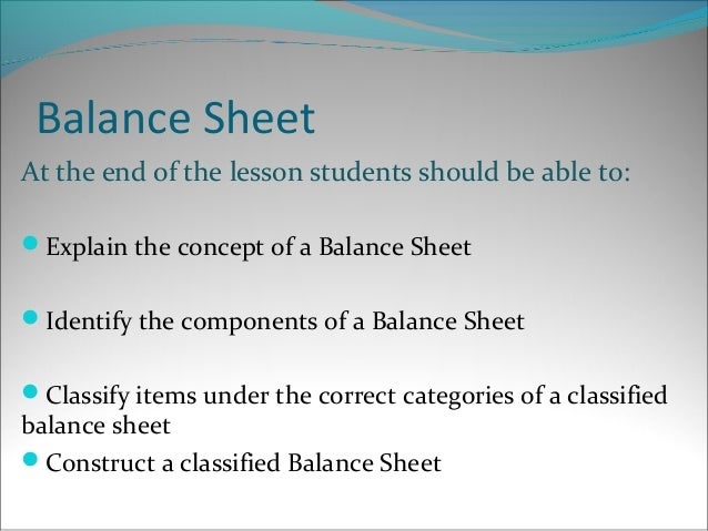 The classified balance sheet – Components of Balance Sheet