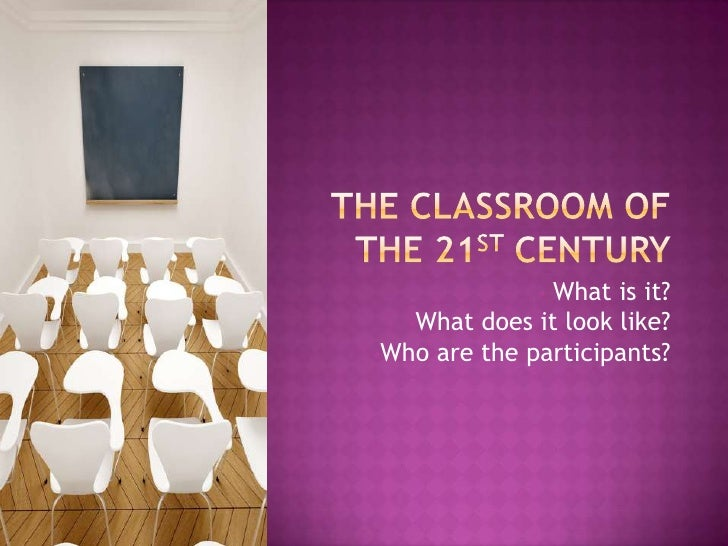 The Classroom of the 21st Century<br /><ul><li>What is it?