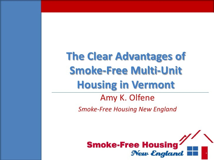 The Clear Advantages of Smoke-Free Multi-Unit  Housing in Vermont        Amy K. Olfene  Smoke-Free Housing New England