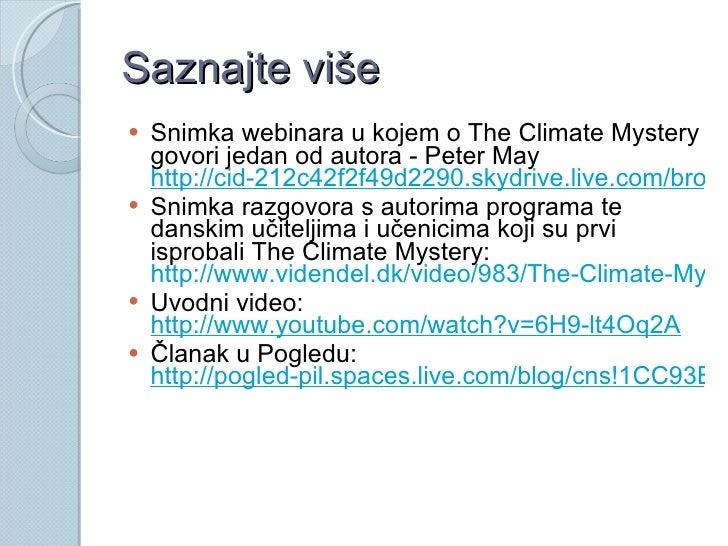 Saznajte više <ul><li>Snimka webinara u kojem o The Climate Mystery govori jedan od autora - Peter May  http://cid-212c42f...