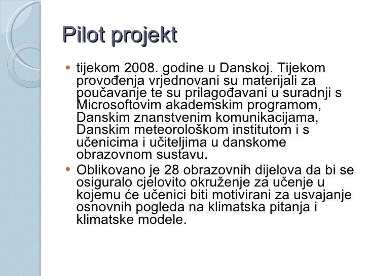 Pilot projekt <ul><li>tijekom 2008. godine u Danskoj. Tijekom provođenja vrjednovani su materijali za poučavanje te su pri...