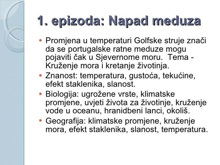 1. epizoda: Napad meduza <ul><li>Promjena u temperaturi Golfske struje znači da se portugalske ratne meduze mogu pojaviti ...