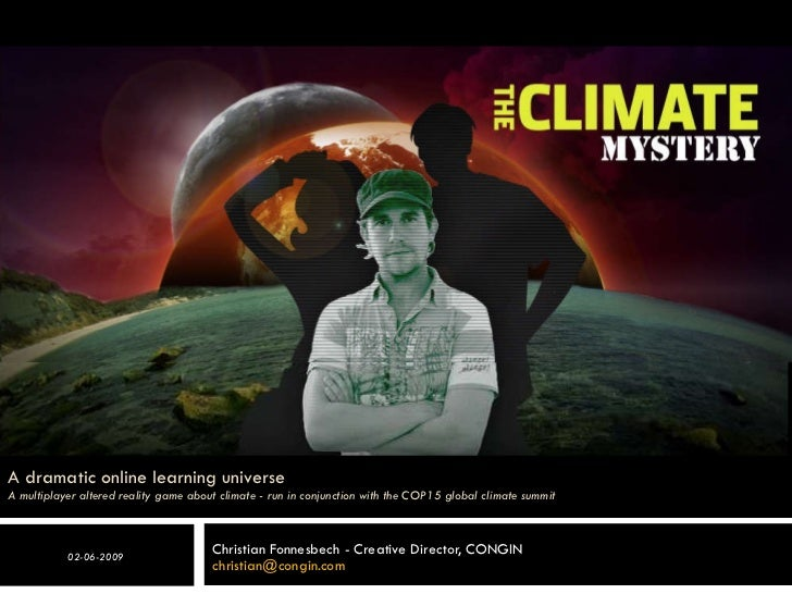 A dramatic online learning universe A multiplayer altered reality game about climate - run in conjunction with the COP15 g...