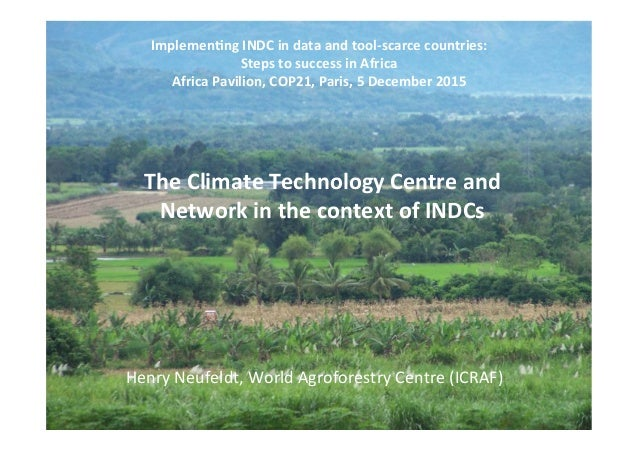 The	Climate	Technology	Centre	and	 Network	in	the	context	of	INDCs	 Implemen;ng	INDC	in	data	and	tool-scarce	countries:		 ...