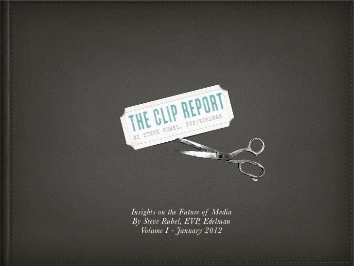 Insights on the Future of MediaBy Steve Rubel, EVP, Edelman   Volume I - January 2012
