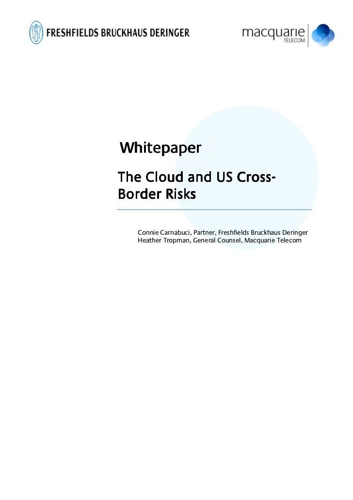 Whitepaper                 Cross-The Cloud and US Cross-Border Risks  Connie Carnabuci, Partner, Freshfields Bruckhaus Der...
