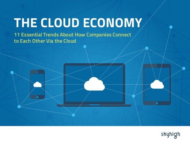 THE CLOUD ECONOMY 11 Essential Trends About How Companies Connect to Each Other Via the Cloud THE CLOUD ECONOMY