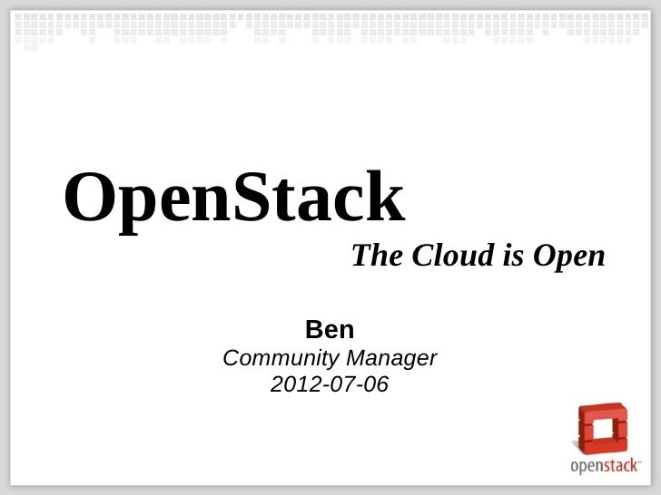 OpenStack              The Cloud is Open          Ben    Community Manager       2012-07-06