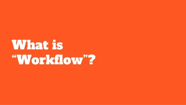 """What is """"Workflow""""?"""