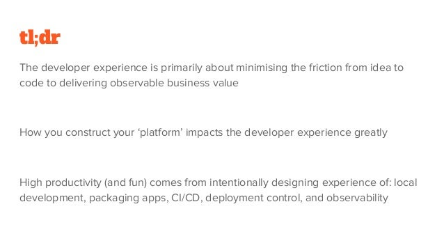 tl;dr The developer experience is primarily about minimising the friction from idea to code to delivering observable busin...