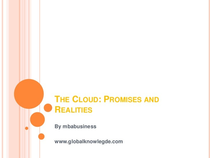 THE CLOUD: PROMISES ANDREALITIESBy mbabusinesswww.globalknowlegde.com