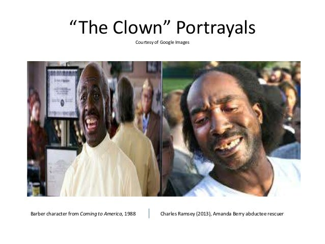 """The Clown"" PortrayalsCourtesy of Google ImagesBarber character from Coming to America, 1988 Charles Ramsey (2013), Amanda..."