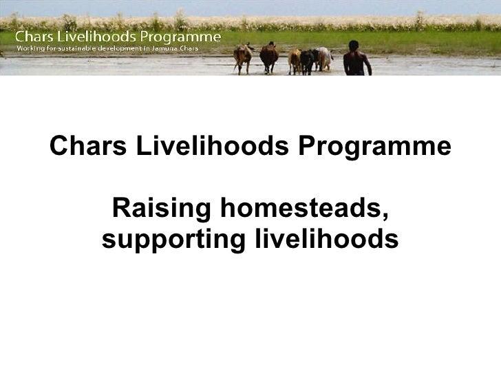 Chars Livelihoods Programme Raising homesteads, supporting livelihoods